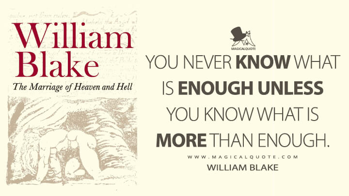 You never know what is enough unless you know what is more than enough. - William Blake (The Marriage of Heaven and Hell Quotes)