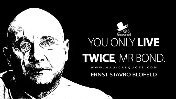 You only live twice, Mr Bond. - Ernst Stavro Blofeld (You Only Live Twice Quotes)