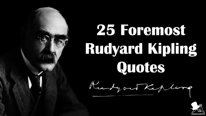 25 Foremost Rudyard Kipling Quotes
