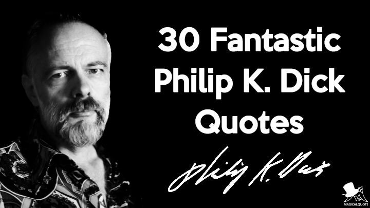 30 Fantastic Philip K. Dick Quotes