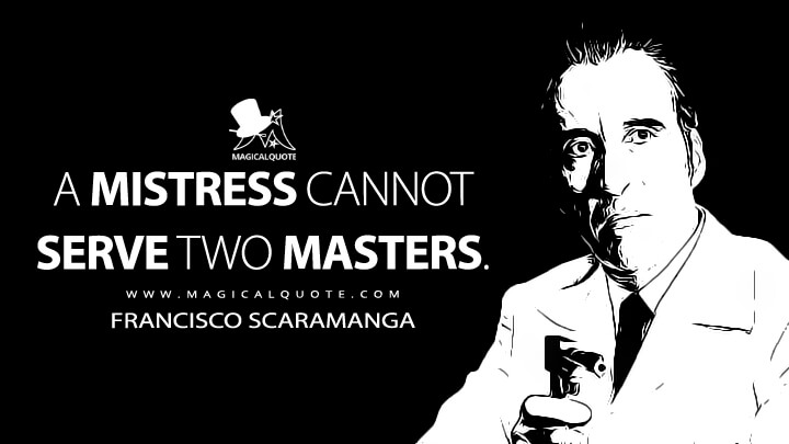 A mistress cannot serve two masters. - Francisco Scaramanga (The Man with the Golden Gun Quotes)