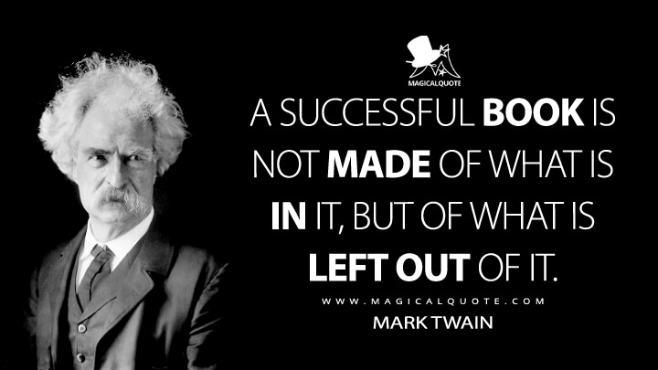 A successful book is not made of what is in it, but of what is left out of it. - Mark Twain Quotes