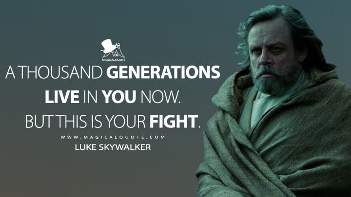 A thousand generations live in you now. But this is your fight. - Luke Skywalker (Star Wars: The Rise of Skywalker Quotes)