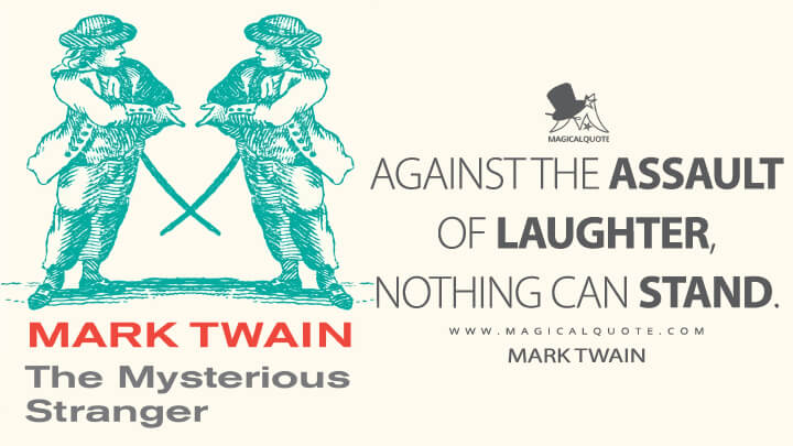 Against the assault of laughter, nothing can stand. - Mark Twain (The Mysterious Stranger Quotes)