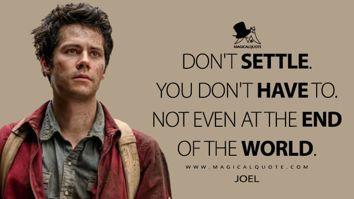 Don't settle. You don't have to. Not even at the end of the world. - Joel (Love and Monsters Quotes)