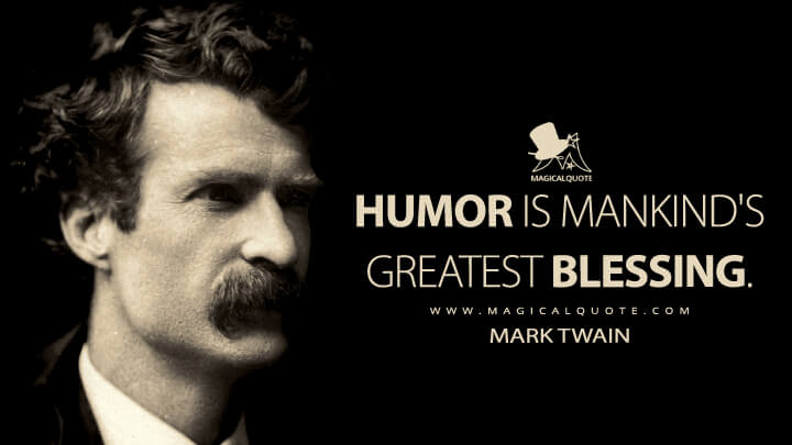 Humor is mankind's greatest blessing. - Mark Twain Quotes