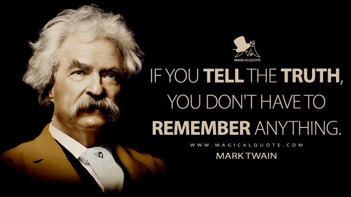 If you tell the truth, you don't have to remember anything. - Mark Twain Quotes