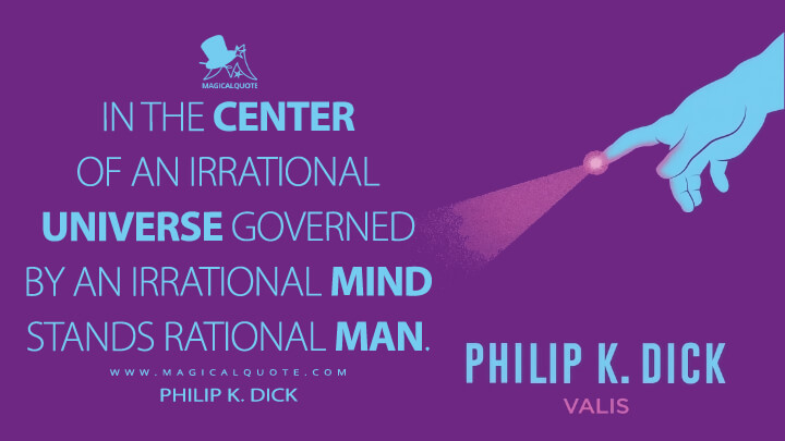 In the center of an irrational universe governed by an irrational Mind stands rational man. - Philip K. Dick (VALIS Quotes)
