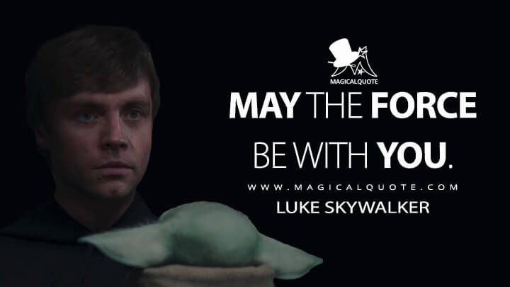 May the Force be with you. - Luke Skywalker (The Mandalorian Quotes)