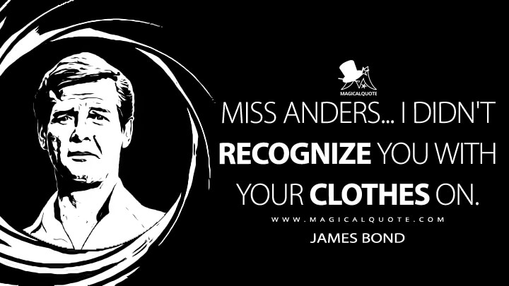 Miss Anders... I didn't recognize you with your clothes on. - James Bond (The Man with the Golden Gun Quotes)