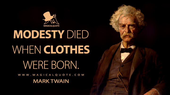 Modesty died when clothes were born. - Mark Twain Quotes