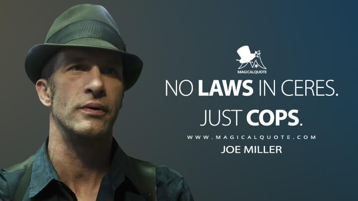 No laws in Ceres. Just cops. - Joe Miller (The Expanse Quotes)