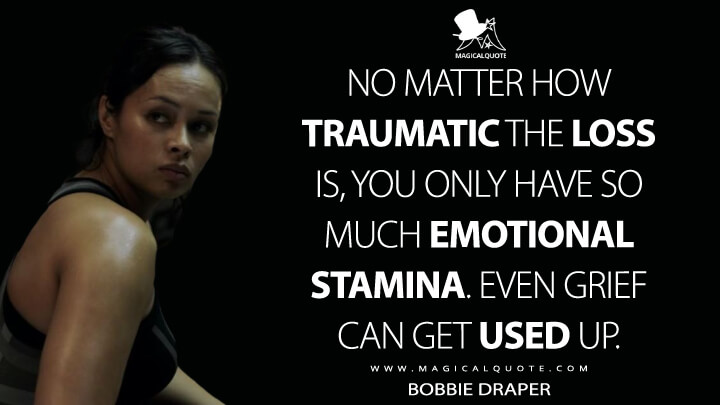 No matter how traumatic the loss is, you only have so much emotional stamina. Even grief can get used up. - Bobbie Draper (The Expanse Quotes)