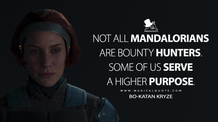 Not all Mandalorians are bounty hunters. Some of us serve a higher purpose. - Bo-Katan Kryze (The Mandalorian Quotes)