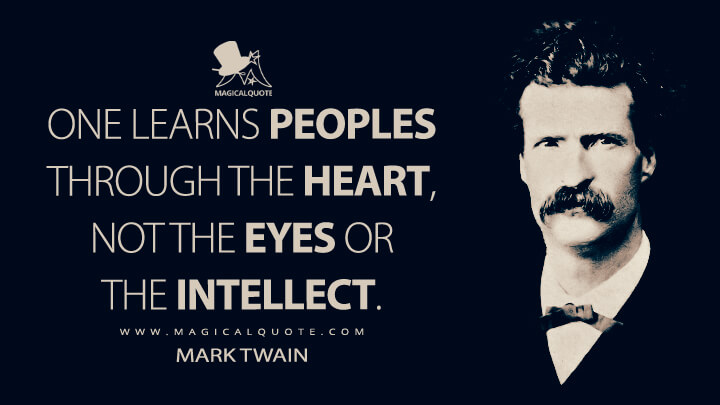 One learns peoples through the heart, not the eyes or the intellect. - Mark Twain Quotes