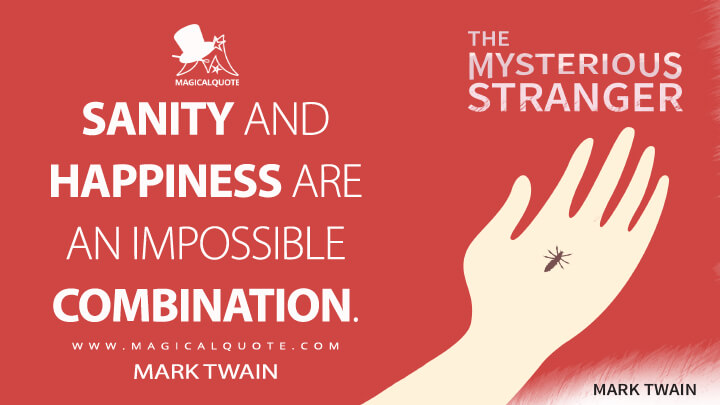 Sanity and happiness are an impossible combination. - Mark Twain (The Mysterious Stranger Quotes)