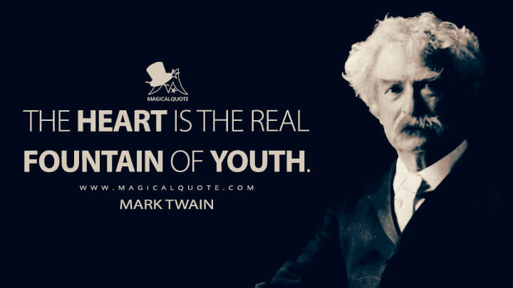 The heart is the real Fountain of Youth. - Mark Twain Quotes
