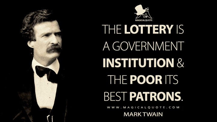 The lottery is a government institution & the poor its best patrons. - Mark Twain Quotes