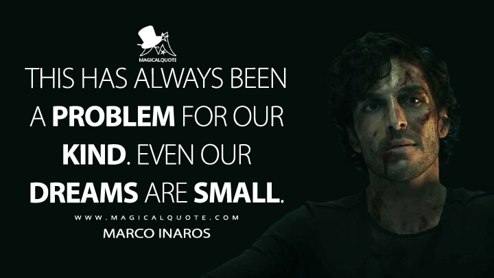This has always been a problem for our kind. Even our dreams are small. - Marco Inaros (The Expanse Quotes)