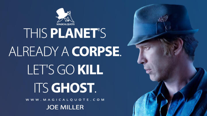 This planet's already a corpse. Let's go kill its ghost. - Joe Miller (The Expanse Quotes)