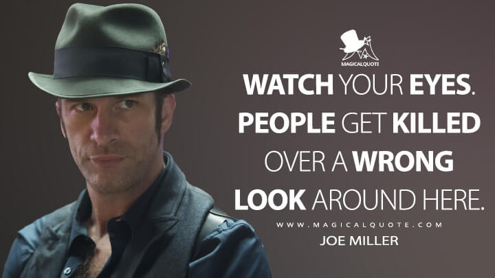 Watch your eyes. People get killed over a wrong look around here. - Joe Miller (The Expanse Quotes)