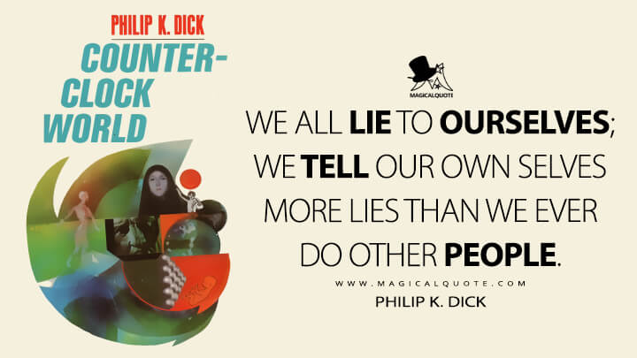 We all lie to ourselves; we tell our own selves more lies than we ever do other people. - Philip K. Dick (Counter-Clock World Quotes)