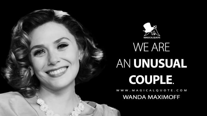 We are an unusual couple. - Wanda Maximoff (WandaVision Quotes)