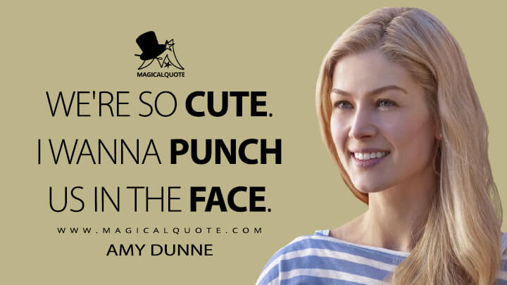 We're so cute. I wanna punch us in the face. - Amy Dunne (Gone Girl Quotes)