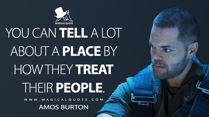 You can tell a lot about a place by how they treat their people. - Amos Burton (The Expanse Quotes)
