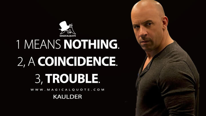 1 means nothing. 2, a coincidence. 3, trouble. - Kaulder (The Last Witch Hunter Quotes)