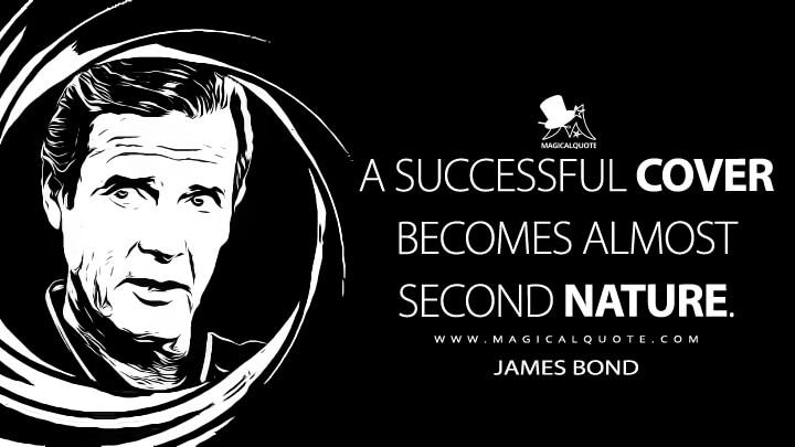 A successful cover becomes almost second nature. - James Bond (A View to a Kill Quotes)