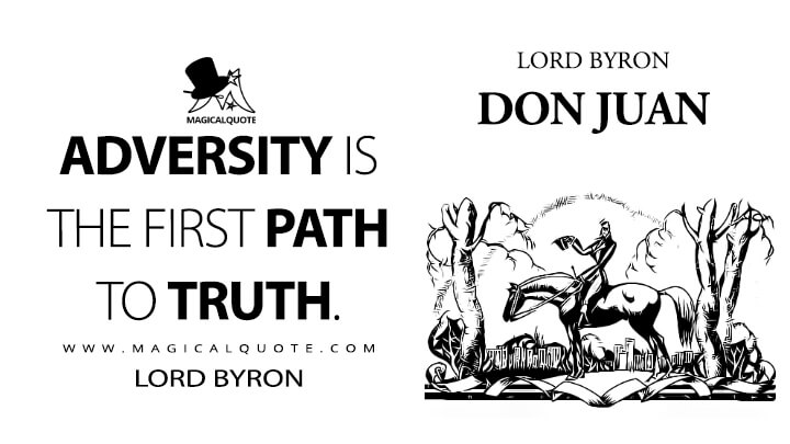 Adversity is the first path to truth. - Lord Byron (Don Juan Quotes)