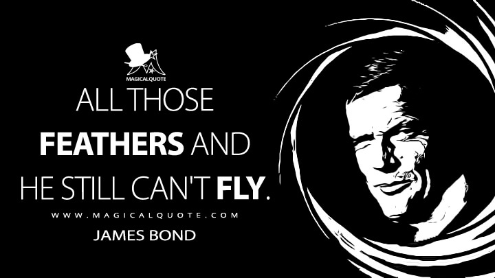 All those feathers and he still can't fly. - James Bond (The Spy Who Loved Me Quotes)