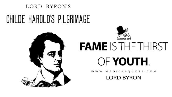 Fame is the thirst of youth. - Lord Byron (Childe Harold's Pilgrimage Quotes)