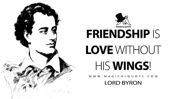 Friendship is Love without his wings! - Lord Byron (L'Amitié est L'Amour sans Ailes Quotes)
