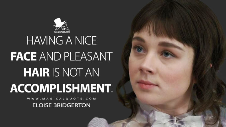 Having a nice face and pleasant hair is not an accomplishment. - Eloise Bridgerton (Bridgerton Quotes)