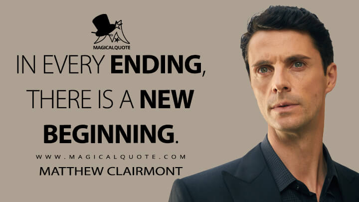 In every ending, there is a new beginning. - Matthew Clairmont (A Discovery of Witches Quotes)