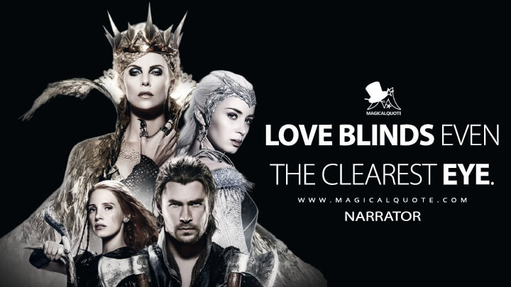 Love blinds even the clearest eye. - Narrator (The Huntsman: Winter's War Quotes)