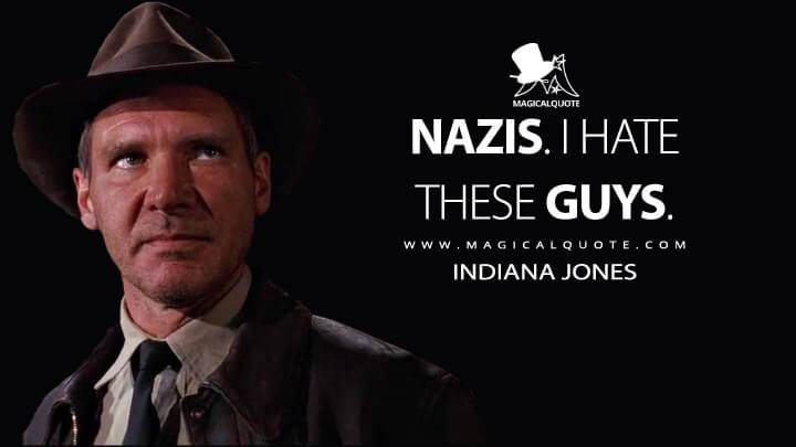 Nazis. I hate these guys. - Indiana Jones (Indiana Jones and the Last Crusade Quotes)