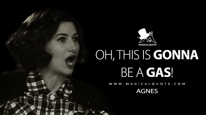 Oh, this is gonna be a gas! - Agnes (WandaVision Quotes)