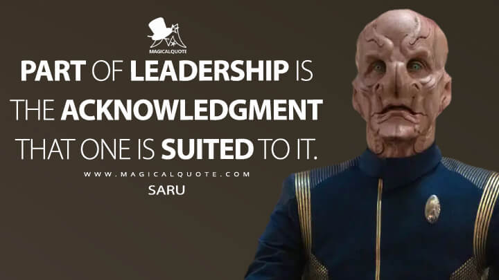Part of leadership is the acknowledgment that one is suited to it. - Saru (Star Trek: Discovery Quotes)