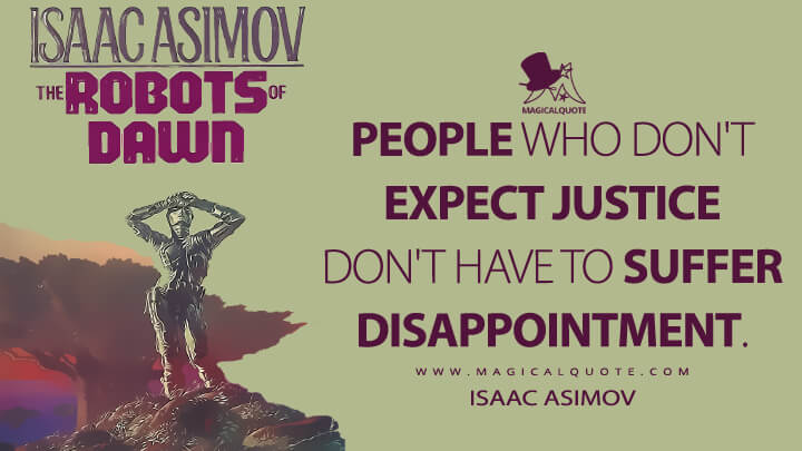 People who don't expect justice don't have to suffer disappointment. - Isaac Asimov (The Robots of Dawn Quotes)