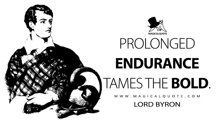 Prolonged endurance tames the bold. - Lord Byron (Mazeppa Quotes)