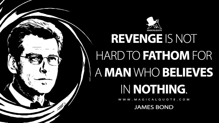 Revenge is not hard to fathom for a man who believes in nothing. - James Bond (The World Is Not Enough Quotes)