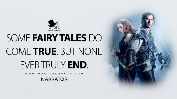 Some fairy tales do come true, but none ever truly end. - Narrator (The Huntsman: Winter's War Quotes)