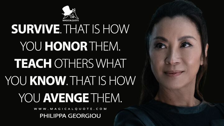 Survive. That is how you honor them. Teach others what you know. That is how you avenge them. - Philippa Georgiou (Star Trek: Discovery Quotes)