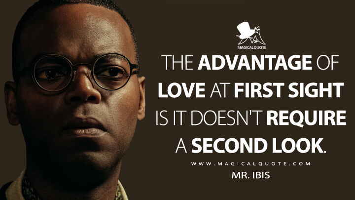 The advantage of love at first sight is it doesn't require a second look. - Mr. Ibis (American Gods Quotes)
