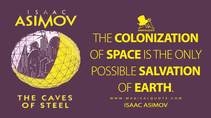 The colonization of space is the only possible salvation of Earth. - Isaac Asimov (The Caves of Steel Quotes)