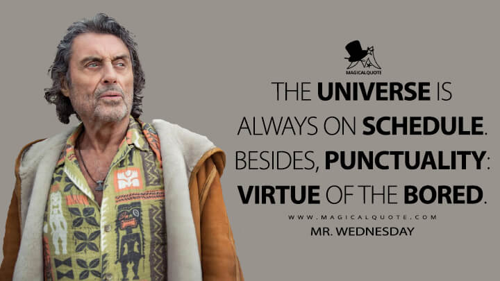 The universe is always on schedule. Besides, punctuality: Virtue of the bored. - Mr. Wednesday (American Gods Quotes)