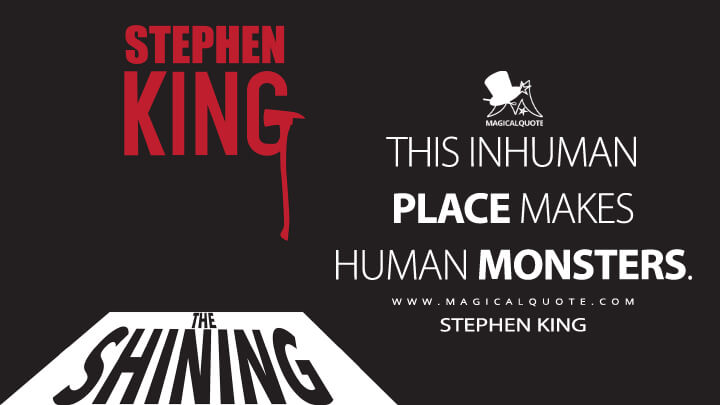 This inhuman place makes human monsters. - Stephen King (The Shining Quotes)